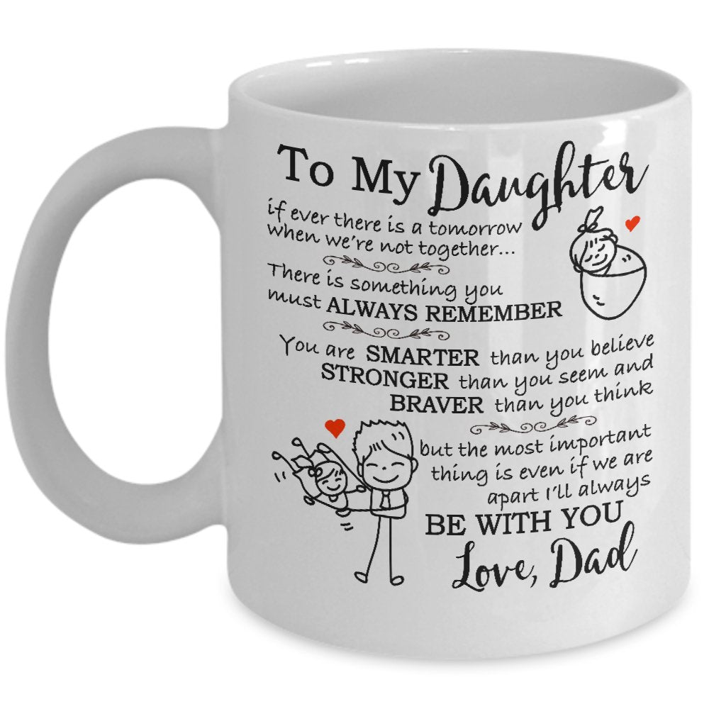To My Daughter If Ever There Is A Tomorrow When We're Not Together, Gift From Dad Mug - ATMTEE