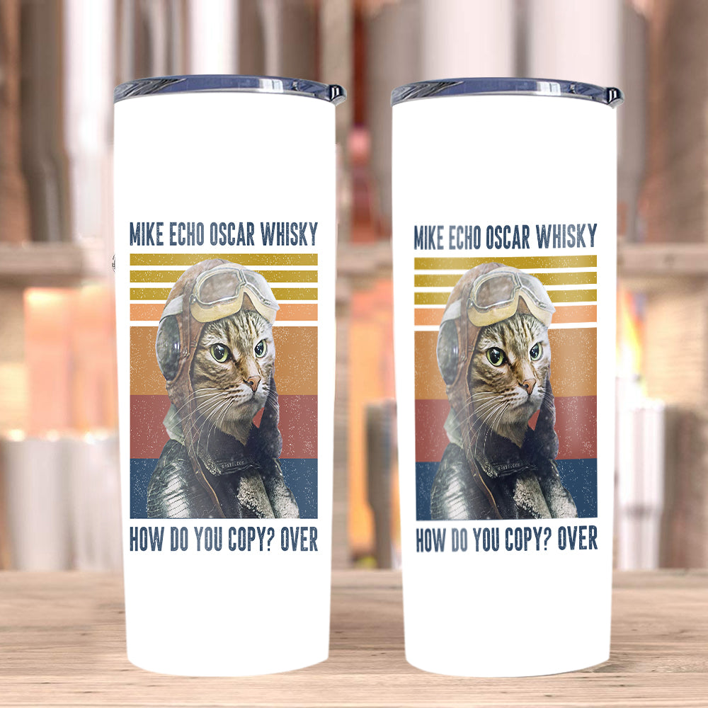 Mike Echo Oscar Whisky How Do You Copy? Over Skinny Tumbler - ATMTEE