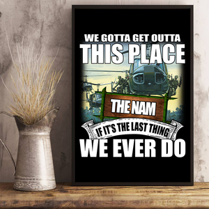 Vietnam Veteran - We Gotta Get Outta This Place The Nam 24x36 Poster - ATMTEE
