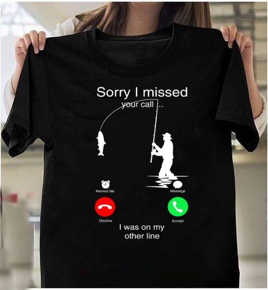 Fishing Shirt, Sorry I Missed Your Call I Was On The Other Line T-Shirt - ATMTEE