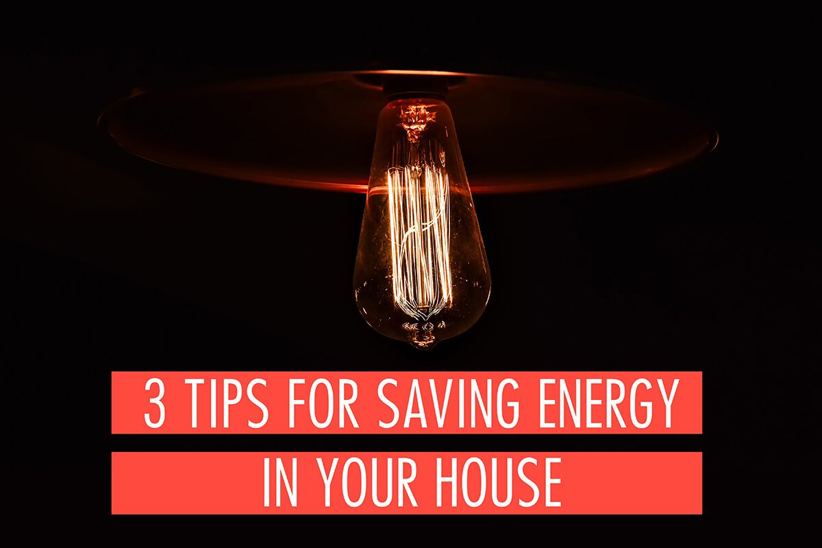 3 Tips for Saving Energy In Your House