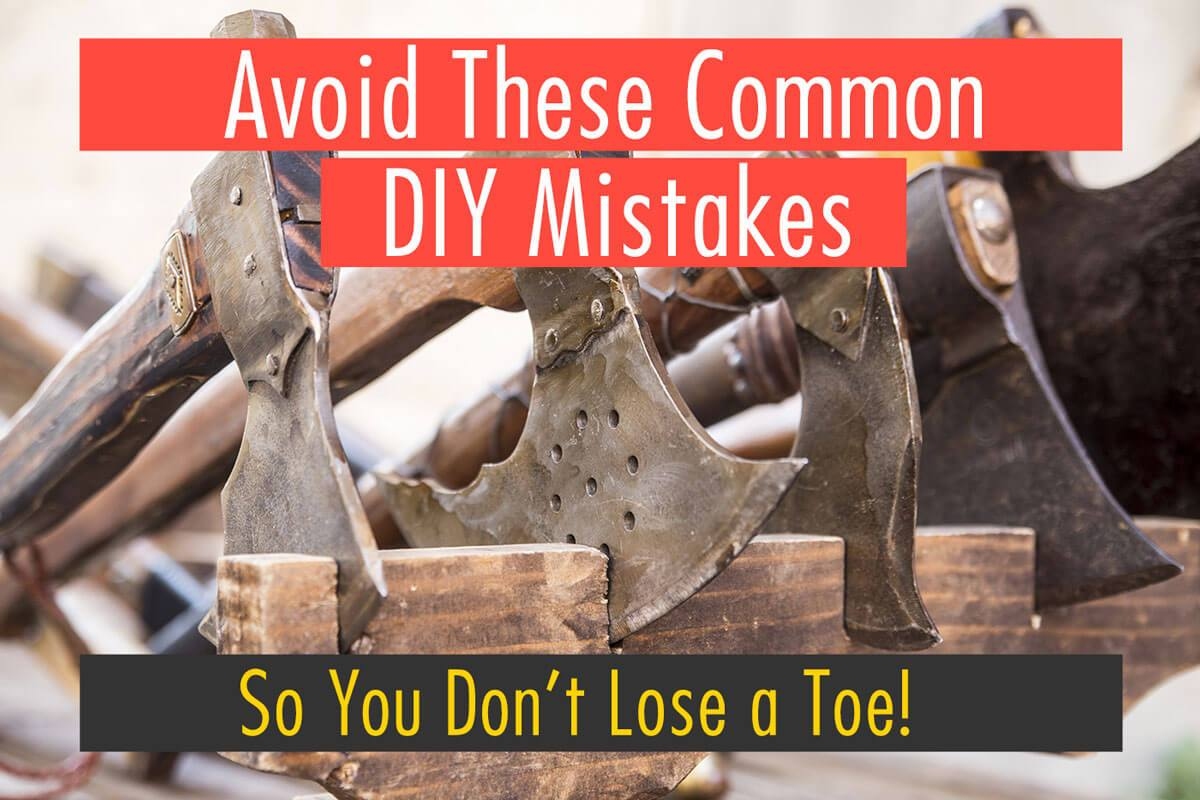DIY Safety Tips… To NOT Lose A Toe!
