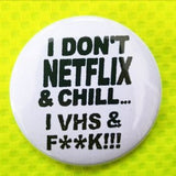 2.25 inch I Don't Netflix and Chill I VHS and Fuck button badge pin