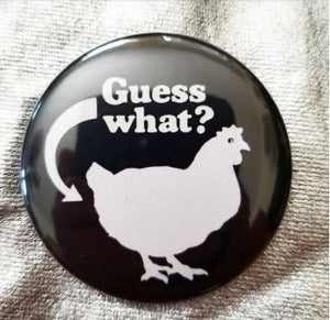 2.25 inch Chicken Butt button badge pin