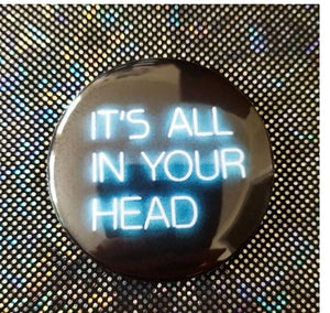 2.25 inch it's all in your head button badge pin