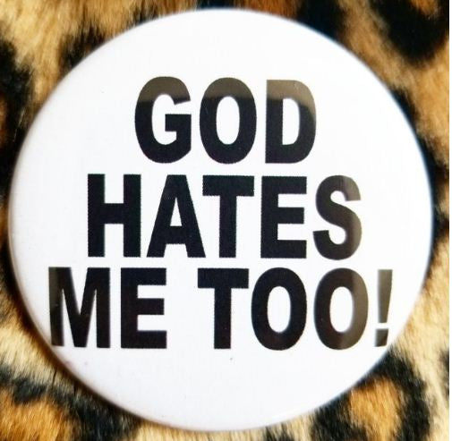 2.25 inch God Hates Me Too button badge pin