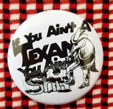 2.25 inch If You Ain't A Texan You Ain't Shit button badge pin