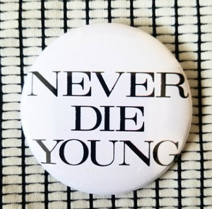 2.25 inch Never Die Young button badge pin