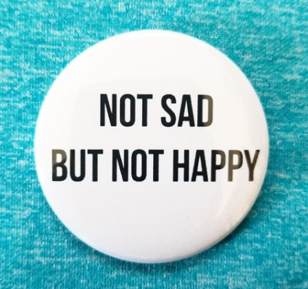 2.25 inch Not Sad But Not Happy button badge pin