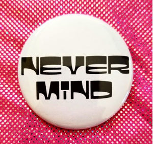 2.25 inch Never Mind button badge pin