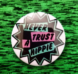 2.25 inch Never Trust a Hippie button badge pin
