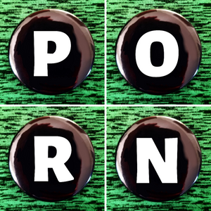 P O R N set of 4 new buttons pin badges