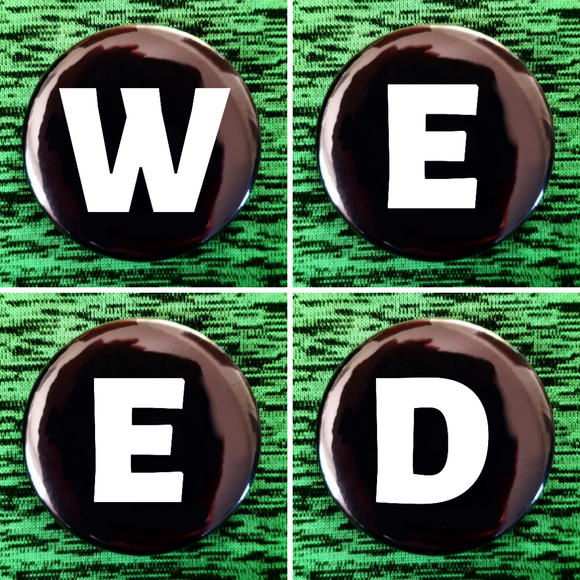 W E E D set of 4 new buttons pin badges