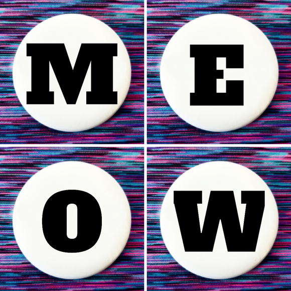 M E O W set of 4 new buttons pin badges