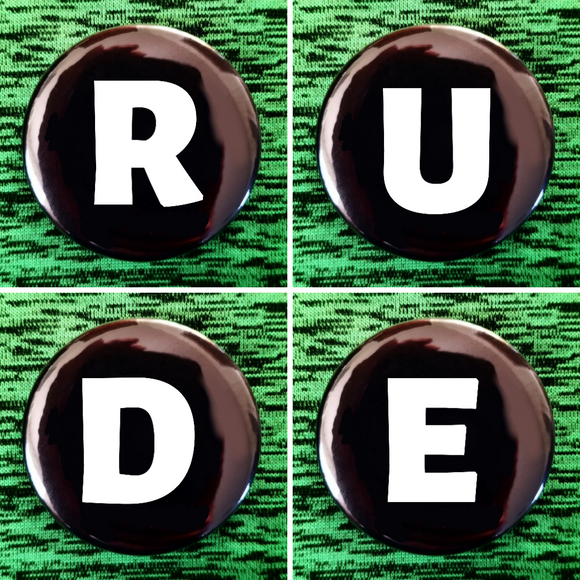R U D E set of 4 new buttons pin badges