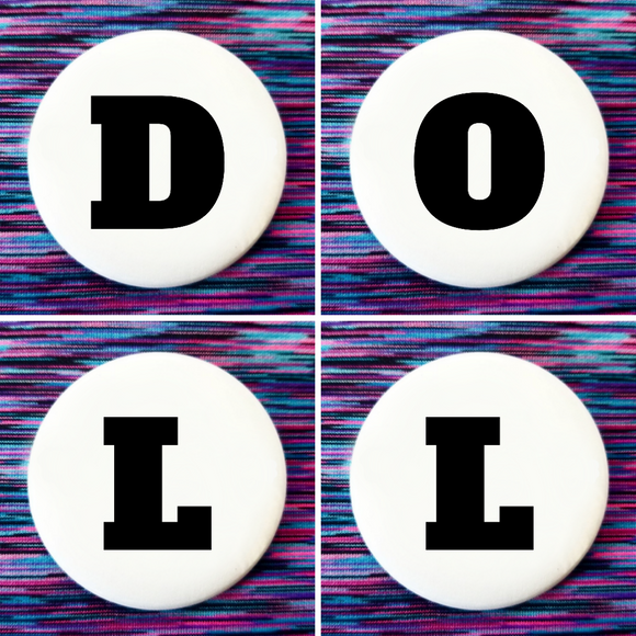 D O L L set of 4 new buttons pin badges