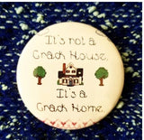 It's not a crack house it's a crack home 2.25 inch button