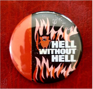 2.25 inch Hell Without Hell button badge pin