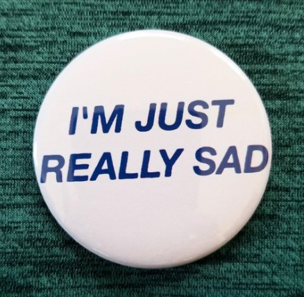 2.25 inch I'm Just Really Sad button badge pin