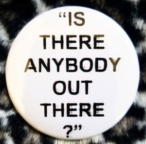 2.25 inch Is There Anybody Out There? button badge pin