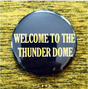 2.25 inch Welcome To The Thunder Dome button badge pin