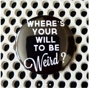 2.25 inch Where's Your Will To Be Weird? button badge pin