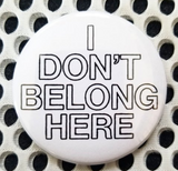 2.25 inch I Don't Belong Here button badge pin