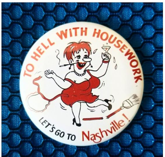2.25 inch To Hell With House Work Lets Go To Nashville button badge pin
