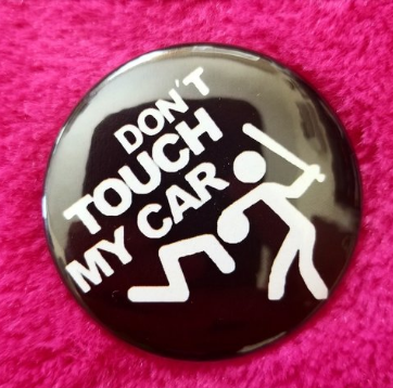 2.25 inch Don't Touch My Car button badge pin