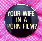 2.25 inch Your Wife In A Porn Film? button badge pin