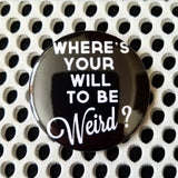 2.25 inch wheres your will to be weird button badge pin
