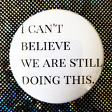 2.25 inch I cant believe we are still doing this button badge pin