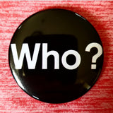 2.25 inch who? button badge pin