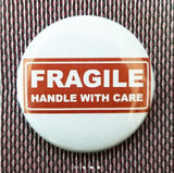 2.25 inch Fragile Handle With Care button badge pin