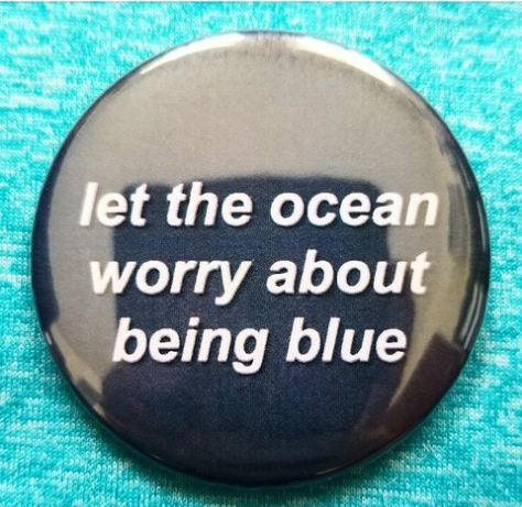 2.25 inch Let The Ocean Worry about Being Blue button badge pin