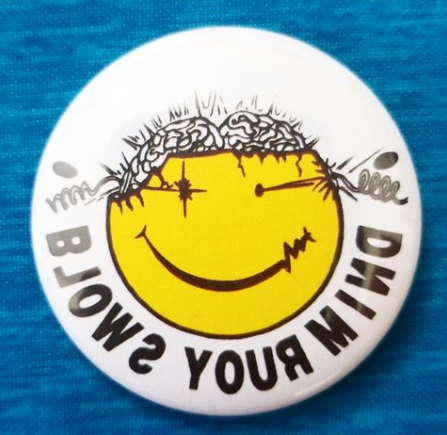 2.25 inch Blows Your Mind button badge pin