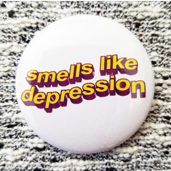 Smells Like Depression button badge pin