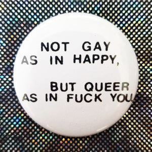 Not Gay as in Happy but Queet as in Fuck You button badge pin