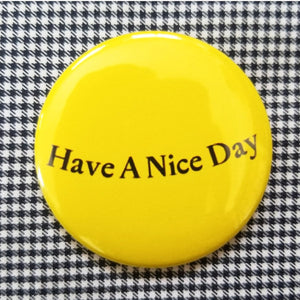 Have a Nice Day button badge pin