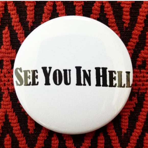 2.25 inch See You In Hell button badge pin