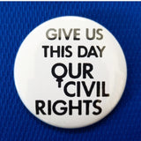 2.25 inch Give Us This Day Our Civil Rights button badge pin