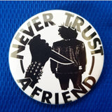 2.25 inch never trust a friend button badge pin