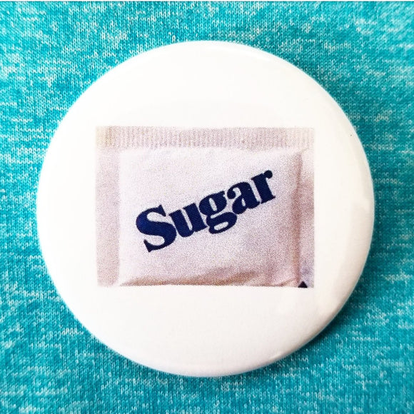 2.25 inch Sugar sweetener button badge pin