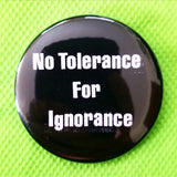 2.25 inch No tolerance for Ignorance button badge pin