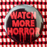 2.25 inch watch more horror button badge pin