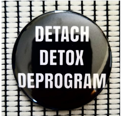 2.25 inch Detach Detox Deprogram button badge pin