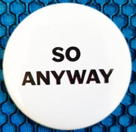 2.25 inch So Anyway button badge pin