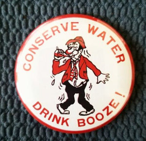 2.25 inch Conserve Water/ Drink Booze button badge pin