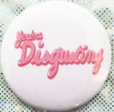 2.25 inch You're Disgusting button badge pin