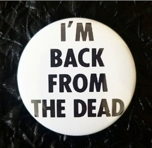 2.25 inch I'm Back From The Dead button badge pin